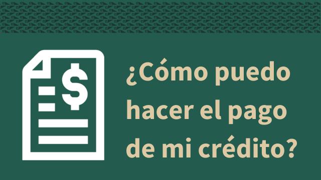 ¿Cómo puedo hacer el pago de mi crédito?